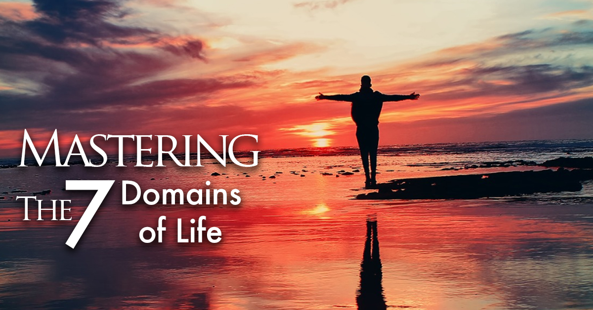 MASTERING THE 7 DOMAINS OF LIFE